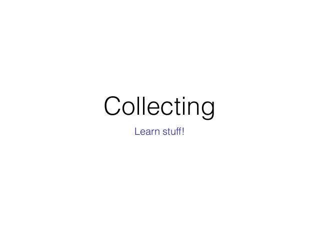 Collecting Learn stuff!