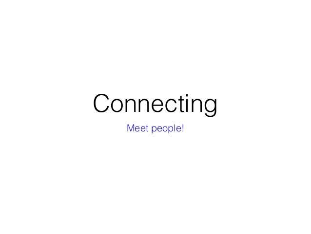 Connecting Meet people!