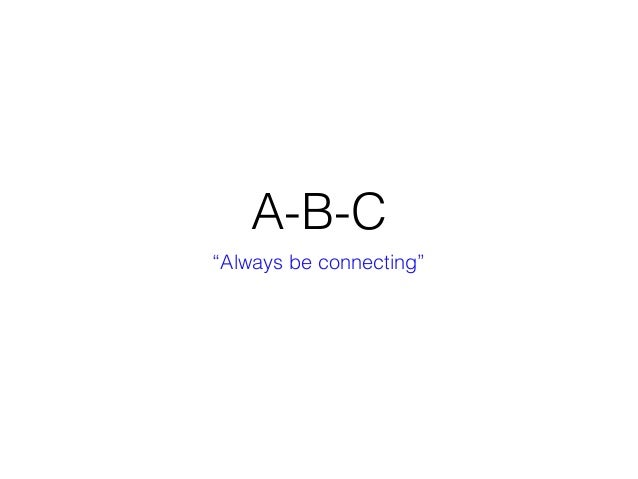 """A-B-C """"Always be connecting"""""""