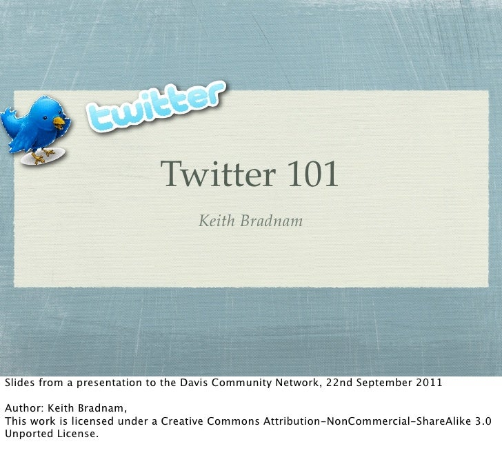 Twitter 101                                  Keith BradnamSlides from a presentation to the Davis Community Network, 22nd ...