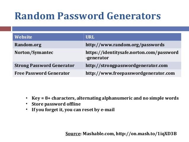 Random Password Generators Website URL Random.org http://www.random.org/passwords Norton/Symantec https://identitysafe.nor...