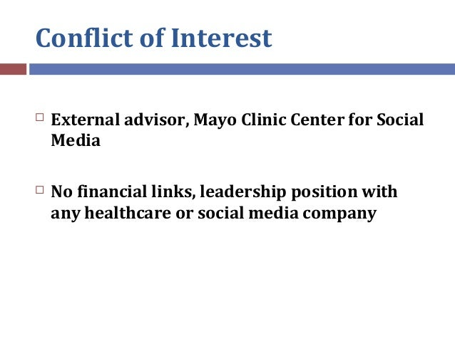 Conflict of Interest  External advisor, Mayo Clinic Center for Social Media  No financial links, leadership position wit...