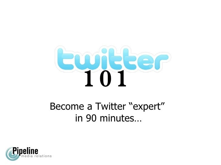 "101 Become a Twitter ""expert""  in 90 minutes…"