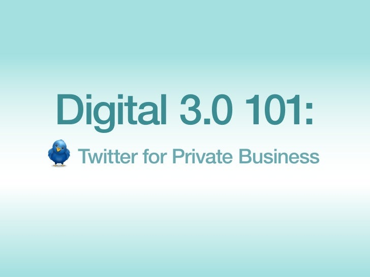 Digital 3.0 101:  Twitter for Private Business