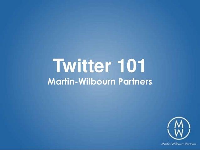Twitter 101Martin-Wilbourn Partners