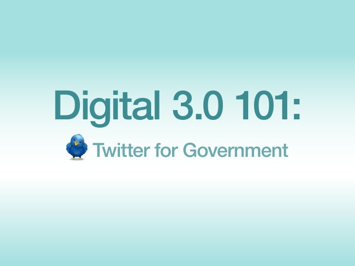 Digital 3.0 101:   Twitter for Government