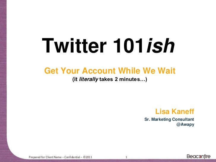 Twitter 101ish           Get Your Account While We Wait                                (it literally takes 2 minutes…)    ...