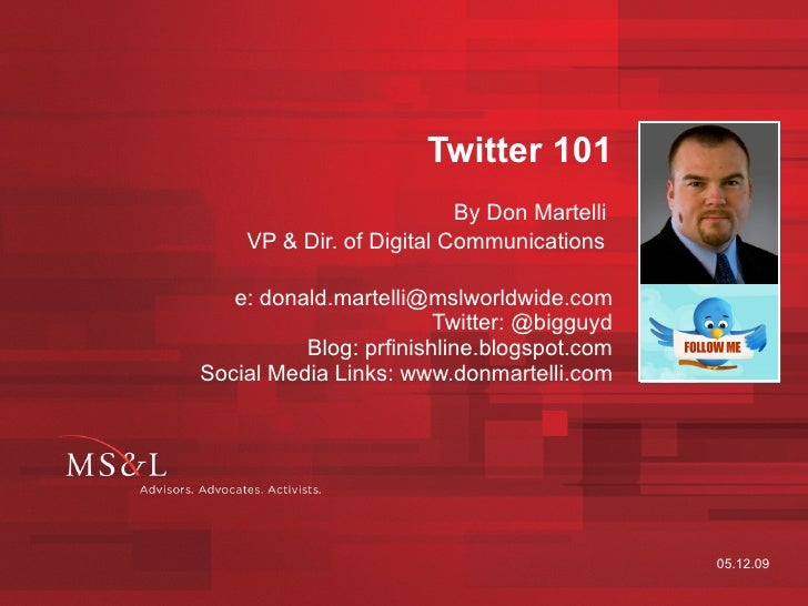 Twitter 101 By Don Martelli  VP & Dir. of Digital Communications   e: donald.martelli@mslworldwide.com Twitter: @bigguyd B...