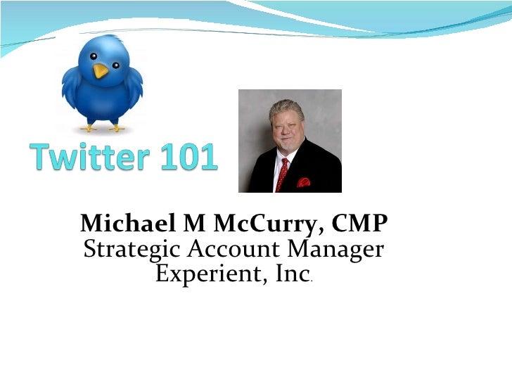 Michael M McCurry, CMP Strategic Account Manager Experient, Inc .