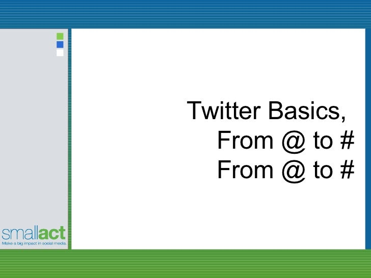 Twitter Basics,  From @ to #  From @ to #