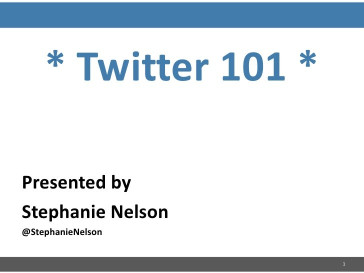 * Twitter 101 *<br />Presented by<br />Stephanie Nelson<br />@StephanieNelson<br />