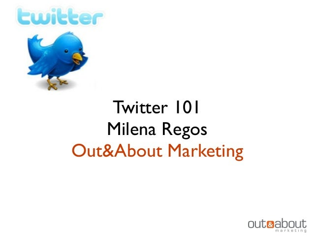 Twitter 101 Milena Regos Out&About Marketing