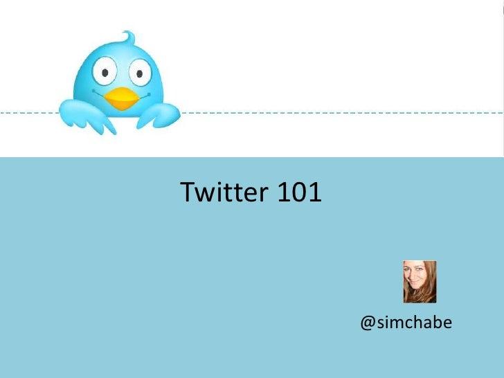 Twitter 101<br />@simchabe<br />