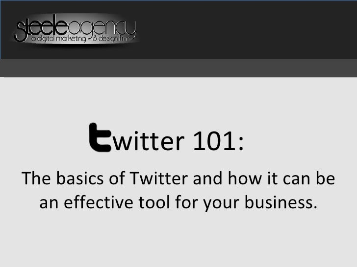 witter 101: The basics of Twitter and how it can be an effective tool for your business.