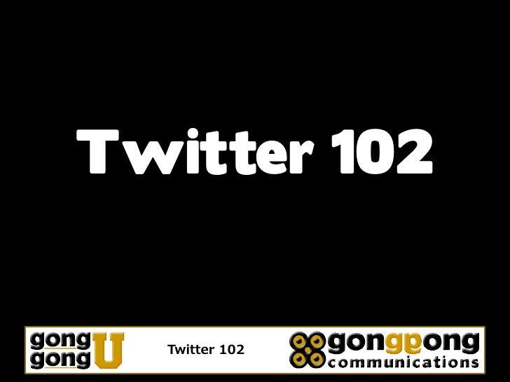 Twitter 102     Twitter 102