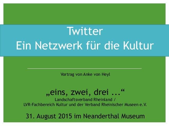 """Twitter Ein Netzwerk für die Kultur Vortrag von Anke von Heyl """"eins, zwei, drei ..."""" Landschaftsverband Rheinland / LVR-Fa..."""