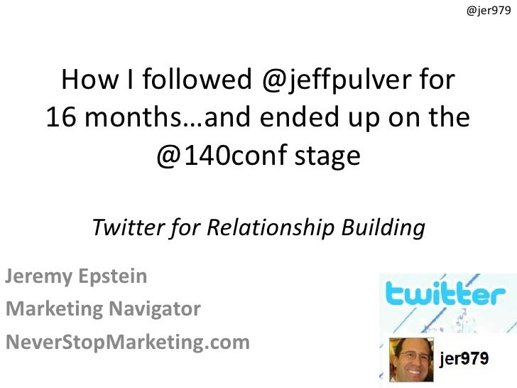 @jer979         How I followed @jeffpulver for    16 months…and ended up on the            @140conf stage         Twitter ...