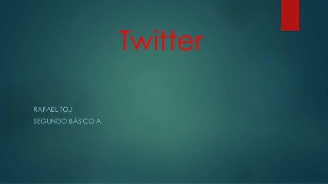 Twitter RAFAEL TOJ SEGUNDO BÁSICO A