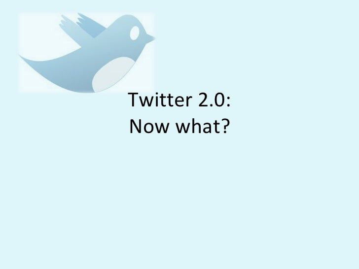 Twitter 2.0: Now what?
