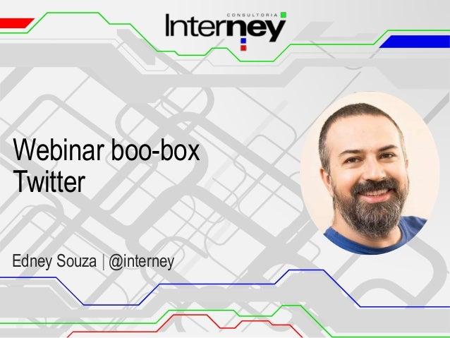Webinar boo-box  Twitter  Edney Souza | @interney