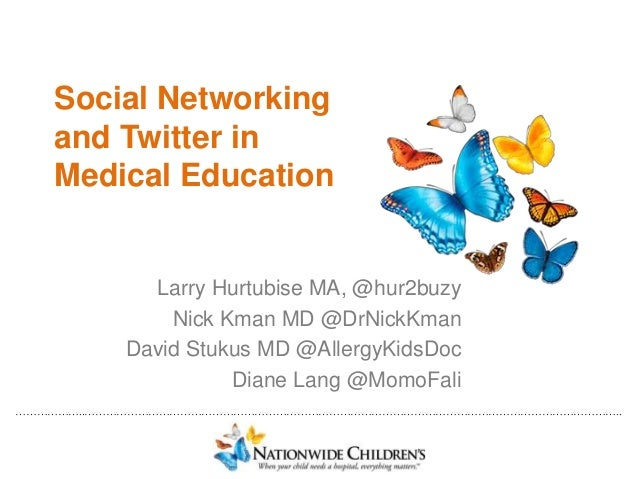 ………………..…………………………………………………………………………………………………………………………………….. Social Networking and Twitter in Medical Education Larry Hurt...