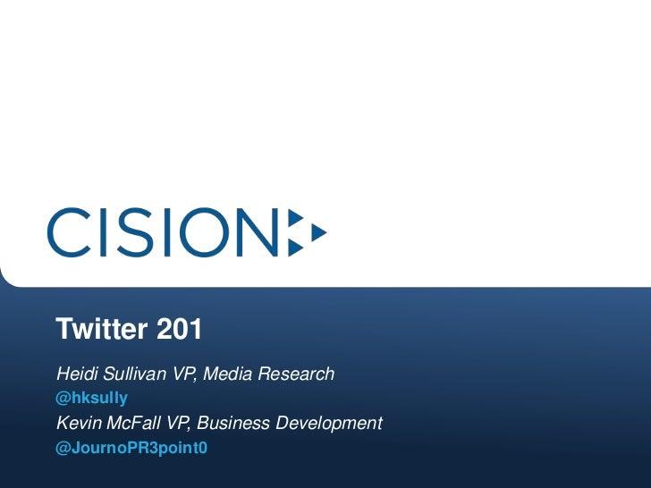 Twitter 201<br />Heidi Sullivan VP, Media Research<br />@hksully <br />Kevin McFall VP, Business Development <br />@Journ...