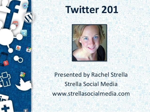 Twitter 201Presented by Rachel StrellaStrella Social Mediawww.strellasocialmedia.com