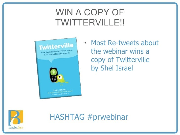 WIN A COPY OF TWITTERVILLE!! <ul><li>Most Re-tweets about the webinar wins a copy of Twitterville  by Shel Israel </li></u...