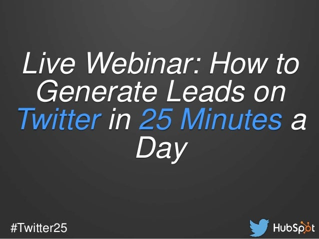#Twitter25 Live Webinar: How to Generate Leads on Twitter in 25 Minutes a Day