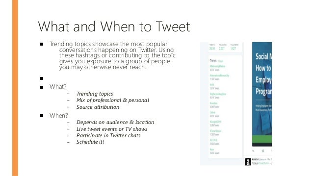 What and When to Tweet ■ Trending topics showcase the most popular conversations happening on Twitter. Using these hashtag...