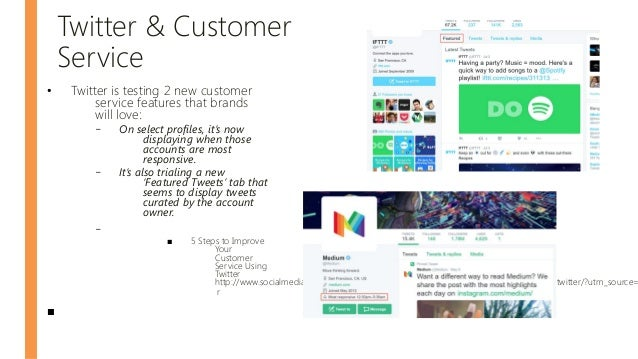 Twitter & Customer Service • Twitter is testing 2 new customer service features that brands will love: – On select profile...