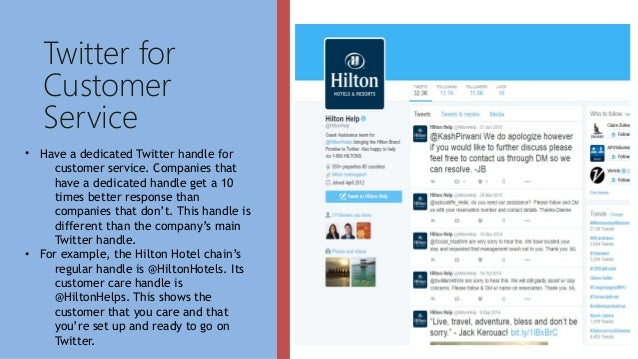 Twitter for Customer Service • Have a dedicated Twitter handle for customer service. Companies that have a dedicated handl...