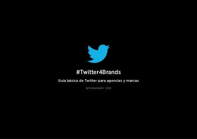#Twitter4Brands Guía básica de Twitter para agencias y marcas @TwitterAdsES - 2014