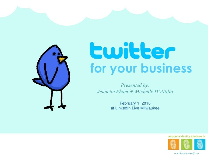 for your business www.identify-yourself.com Presented by: Jeanette Pham & Michelle D'Attilio February 1, 2010 at LinkedIn ...