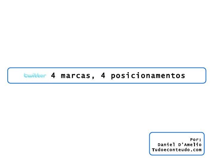 4 marcas, 4 posicionamentos Por: Daniel D'Amelio Tudoeconteudo.com