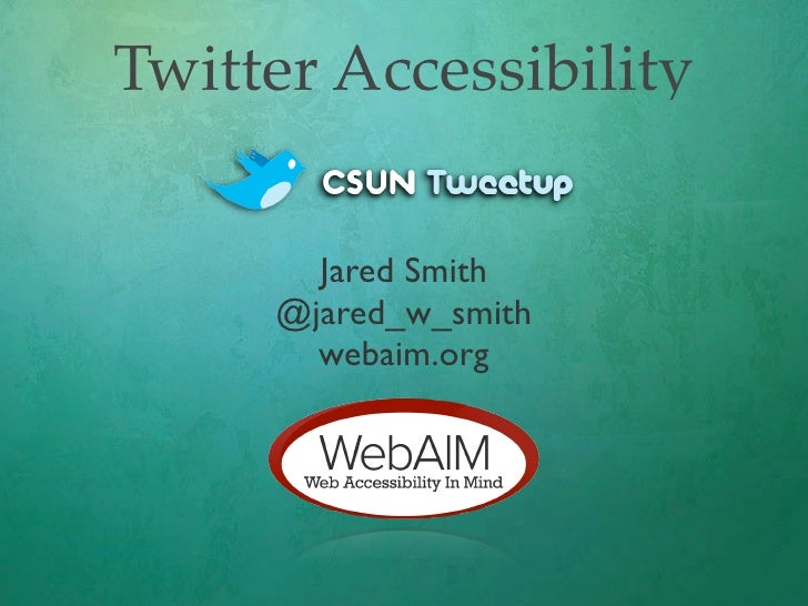 Twitter Accessibility         Jared Smith      @jared_w_smith        webaim.org
