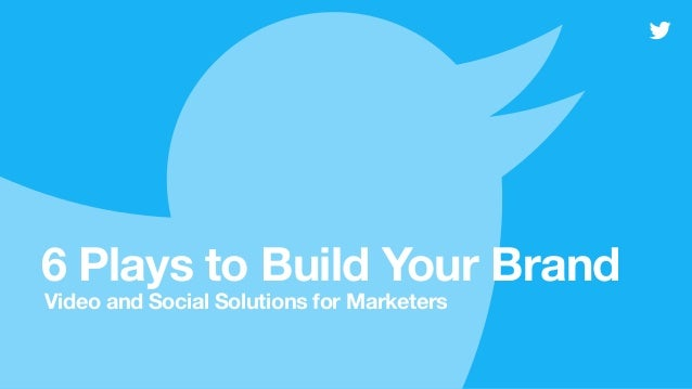 6 Plays to Build Your Brand Video and Social Solutions for Marketers