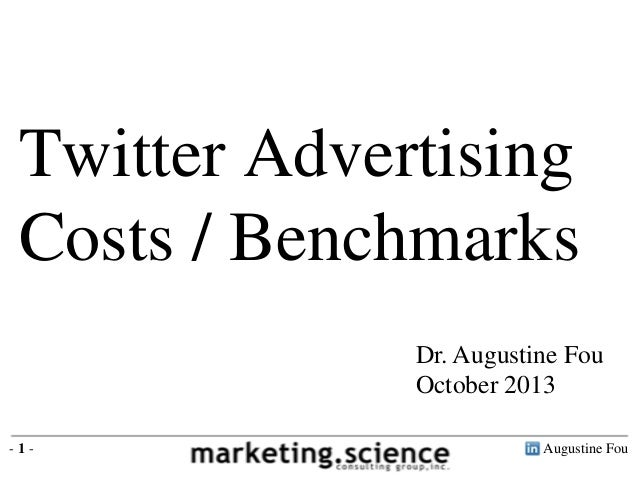 Augustine Fou- 1 - Twitter Advertising Costs / Benchmarks Dr. Augustine Fou October 2013