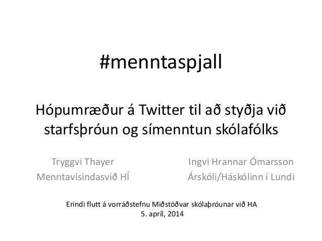 #menntaspjall Hópumræður á Twitter til að styðja við starfsþróun og símenntun skólafólks Tryggvi Thayer Menntavísindasvið ...