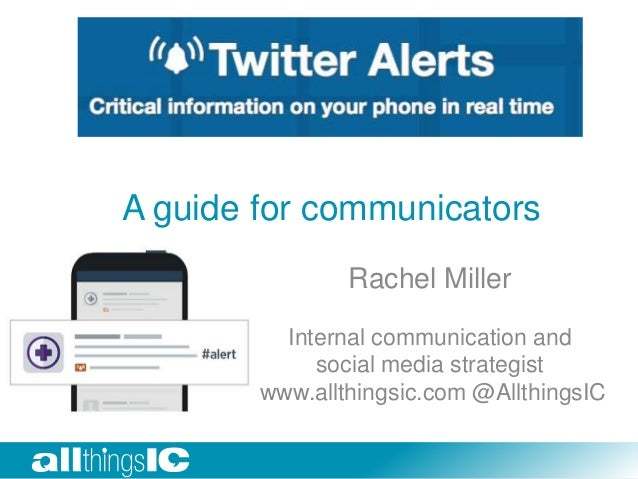 A guide for communicators Rachel Miller Internal communication and social media strategist www.allthingsic.com @AllthingsI...