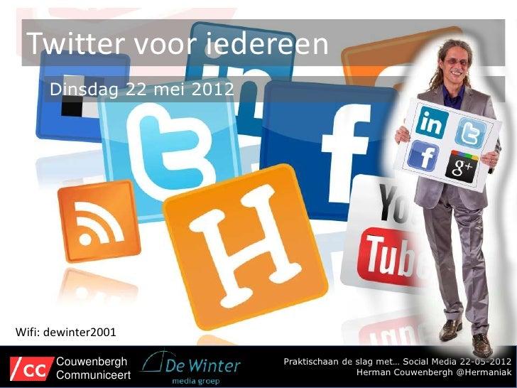 Twitter voor iedereen      Dinsdag 22 mei 2012Wifi: dewinter2001       Couwenbergh          Praktischaan de slag met… Soci...