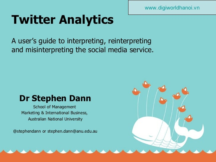 Twitter Analytics A user's guide to interpreting, reinterpreting and misinterpreting the social media service. Dr Stephen ...