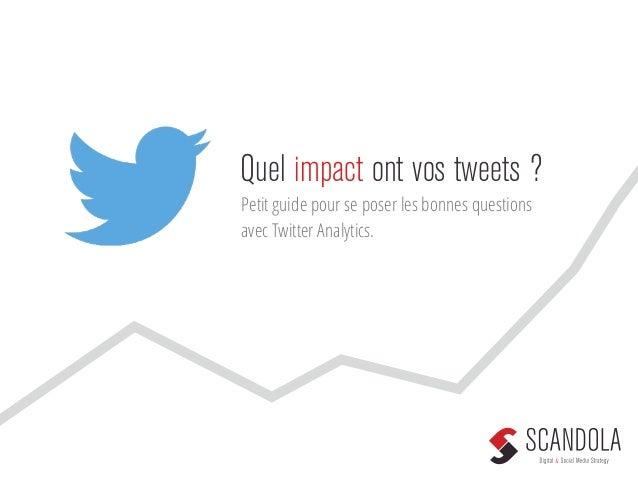 Quel impact ont vos tweets ?  Petit guide pour se poser les bonnes questions  avec Twitter Analytics.
