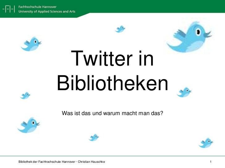 Twitterin Bibliotheken<br />Was ist das und warum macht man das?<br />