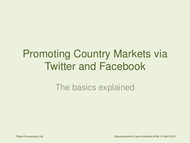 Promoting Country Markets viaTwitter and FacebookThe basics explainedPippin Consultancy Ltd Gloucestershire Country Market...