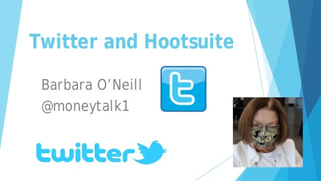 Twitter and Hootsuite Barbara O'Neill @moneytalk1