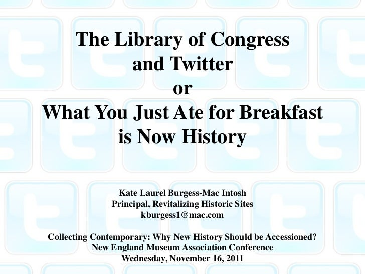 The Library of Congress         and Twitter              orWhat You Just Ate for Breakfast       is Now History           ...