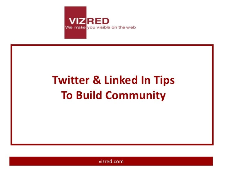 Twitter & Linked In Tips To Build Community         vizred.com