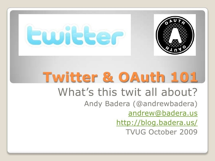 Twitter & OAuth 101<br />What's this twit all about?<br />Andy Badera (@andrewbadera)<br />andrew@badera.us<br />http://bl...