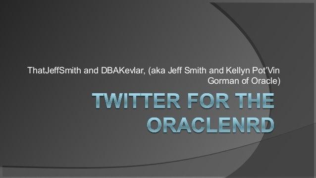 ThatJeffSmith and DBAKevlar, (aka Jeff Smith and Kellyn Pot'Vin Gorman of Oracle)